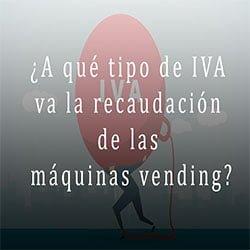 ¿A qué tipo de IVA va la recaudación de las máquinas vending?